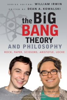 The Big Bang Theory and Philosophy : Rock, Paper, Scissors, Aristotle, Locke, Paperback Book