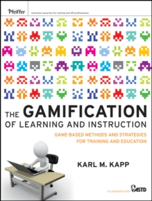 The Gamification of Learning and Instruction : Game-Based Methods and Strategies for Training and Education, Hardback Book