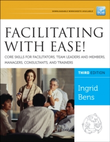Facilitating with Ease! Core Skills for Facilitators, Team Leaders and Members, Managers, Consultants, and Trainers, 3rd Edition, Paperback Book