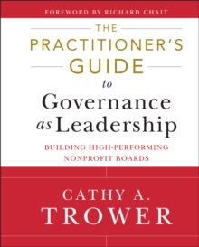 The Practitioner's Guide to Governance as Leadership : Building High-Performing Nonprofit Boards, Hardback Book