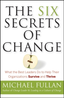 The Six Secrets of Change : What the Best Leaders Do to Help Their Organizations Survive and Thrive, Paperback Book