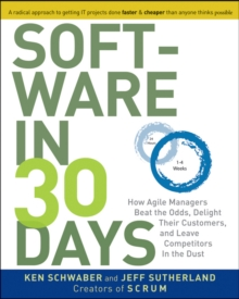 Software in 30 Days : How Agile Managers Beat the Odds, Delight Their Customers, and Leave Competitors in the Dust, Paperback Book