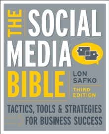 The Social Media Bible : Tactics, Tools, and Strategies for Business Success, Third Edition, Paperback Book