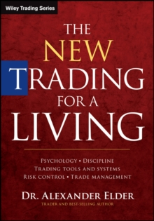 The New Trading for a Living : Psychology, Discipline, Trading Tools and Systems, Risk Control, Trade Management, Hardback Book