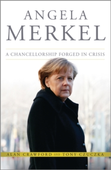 Angela Merkel : A Chancellorship Forged in Crisis, Hardback Book