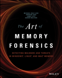 The Art of Memory Forensics : Detecting Malware and Threats in Windows, Linux, and Mac Memory, Paperback Book
