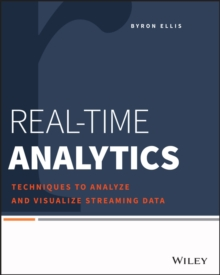 Real-Time Analytics : Techniques to Analyze and Visualize Streaming Data, Paperback Book