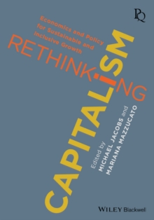 Rethinking Capitalism : Economics and Policy for Sustainable and Inclusive Growth, Paperback / softback Book