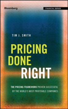Pricing Done Right : The Pricing Framework Proven Successful by the World's Most Profitable Companies, Hardback Book