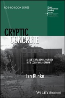 Cryptic Concrete : A Subterranean Journey Into Cold War Germany, Paperback / softback Book