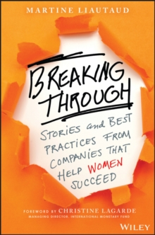 Breaking Through : Stories and Best Practices From Companies That Help Women Succeed, Hardback Book