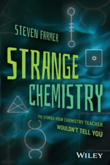 Strange Chemistry : The Stories Your Chemistry Teacher Wouldn't Tell You, Paperback / softback Book
