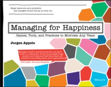 Managing for Happiness : Games, Tools, and Practices to Motivate Any Team, Paperback / softback Book