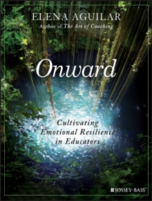 Onward : Cultivating Emotional Resilience in Educators