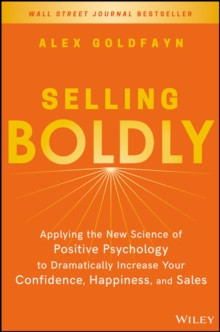 Selling Boldly : Applying the New Science of Positive Psychology to Dramatically Increase Your Confidence, Happiness, and Sales, Hardback Book