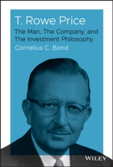 T. Rowe Price : The Man, The Company, and The Investment Philosophy, Hardback Book