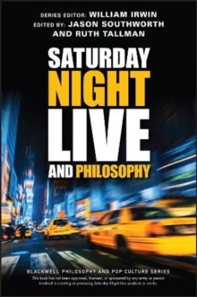 Saturday Night Live and Philosophy : Deep Thoughts Through the Decades, Paperback / softback Book