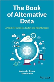 The Book of Alternative Data : A Guide for Investors, Traders and Risk Managers, Hardback Book