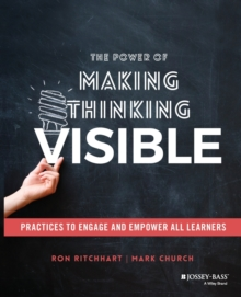 The Power of Making Thinking Visible : Practices to Engage and Empower All Learners, Paperback / softback Book