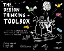 The Design Thinking Toolbox : A Guide to Mastering the Most Popular and Valuable Innovation Methods, Paperback / softback Book