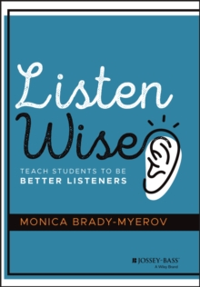 Listen Wise : Teach Students to Be Better Listeners, Hardback Book