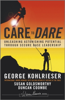 Care to Dare : Unleashing Astonishing Potential Through Secure Base Leadership, Hardback Book