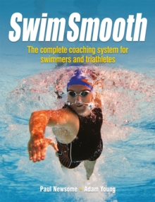 Swim Smooth : The Complete Coaching System for Swimmers and Triathletes, Paperback Book