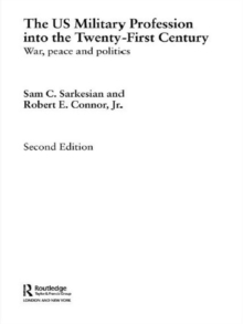 The US Military Profession into the 21st Century : War, Peace and Politics, PDF eBook