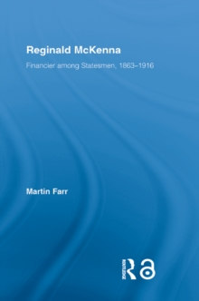 Reginald McKenna : Financier among Statesmen, 1863-1916, EPUB eBook