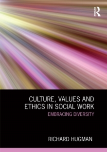 Culture, Values and Ethics in Social Work : Embracing Diversity