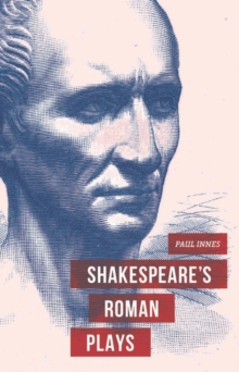 Shakespeare's Roman Plays, Paperback / softback Book