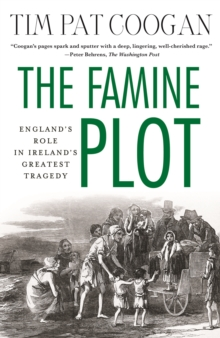 The Famine Plot : England's Role in Ireland's Greatest Tragedy