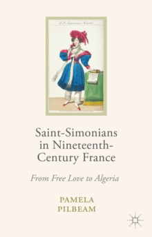 Saint-Simonians in Nineteenth-Century France : From Free Love to Algeria