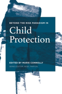 Beyond the Risk Paradigm in Child Protection : Current Debates and New Directions, Paperback / softback Book