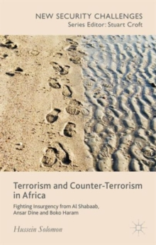 Terrorism and Counter-Terrorism in Africa : Fighting Insurgency from Al Shabaab, Ansar Dine and Boko Haram, Hardback Book