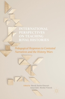 International Perspectives on Teaching Rival Histories : Pedagogical Responses to Contested Narratives and the History Wars, Hardback Book