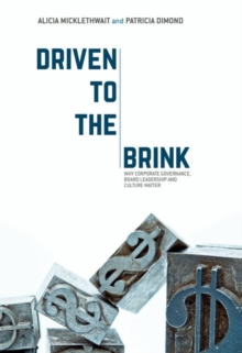 Driven to the Brink : Why Corporate Governance, Board Leadership and Culture Matter, Hardback Book