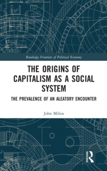 The Origins of Capitalism as a Social System : The Prevalence of an Aleatory Encounter, Hardback Book
