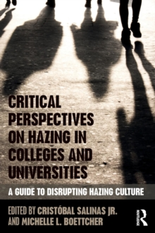Critical Perspectives on Hazing in Colleges and Universities : A Guide to Disrupting Hazing Culture, Paperback Book