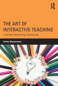 The Art of Interactive Teaching : Listening, Responding, Questioning, Paperback / softback Book