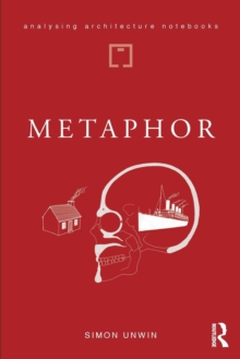 Metaphor : an exploration of the metaphorical dimensions and potential of architecture, Paperback / softback Book