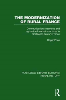 The Modernization of Rural France : Communications Networks and Agricultural Market Structures in Nineteenth-Century France, Hardback Book
