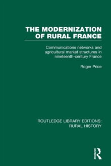 The Modernization of Rural France : Communications Networks and Agricultural Market Structures in Nineteenth-Century France, Paperback / softback Book