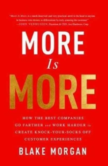 More Is More : How the Best Companies Go Farther and Work Harder to Create Knock-Your-Socks-Off Customer Experiences