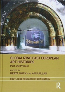 Globalizing East European Art Histories : Past and Present, Hardback Book