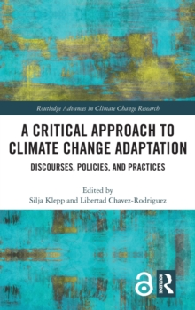 A Critical Approach to Climate Change Adaptation : Discourses, Policies and Practices, Hardback Book