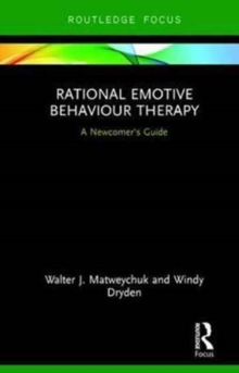 Rational Emotive Behaviour Therapy : A Newcomer's Guide, Hardback Book