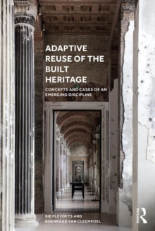 Adaptive Reuse of the Built Heritage : Concepts and Cases of an Emerging Discipline, Paperback / softback Book