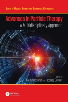 Advances in Particle Therapy : A Multidisciplinary Approach, Hardback Book
