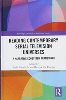 Reading Contemporary Serial Television Universes : A Narrative Ecosystem Framework, Hardback Book